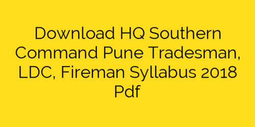 Download HQ Southern Command Pune Tradesman, LDC, Fireman Syllabus 2018 Pdf