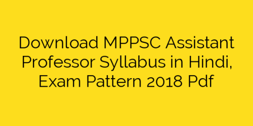 Download MPPSC Assistant Professor Syllabus in Hindi, Exam Pattern 2018 Pdf