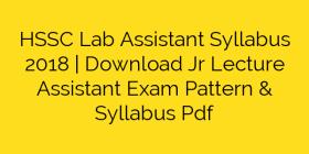 HSSC Lab Assistant Syllabus 2018 | Download Jr Lecture Assistant Exam Pattern & Syllabus Pdf