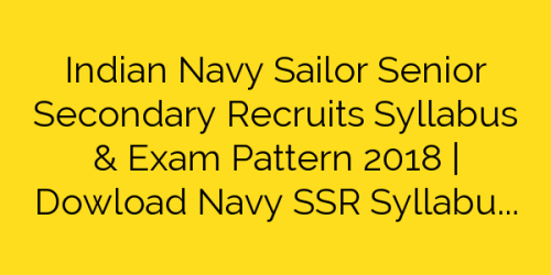 Indian Navy Sailor Senior Secondary Recruits Syllabus & Exam Pattern 2018 | Dowload Navy SSR Syllabus Pdf