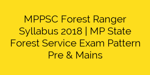 MPPSC Forest Ranger Syllabus State Forest Service Exam Pattern Pre Mains