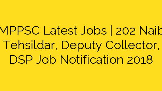 MPPSC Latest Jobs   202 Naib Tehsildar, Deputy Collector, DSP Job Notification 2018
