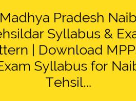 Madhya Pradesh Naib Tehsildar Syllabus & Exam Pattern   Download MPPSC Exam Syllabus for Naib Tehsildar