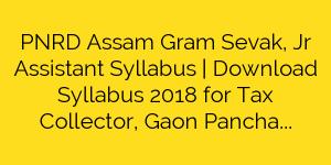 PNRD Assam Gram Sevak, Jr Assistant Syllabus | Download Syllabus 2018 for Tax Collector, Gaon Panchayat Adhikari