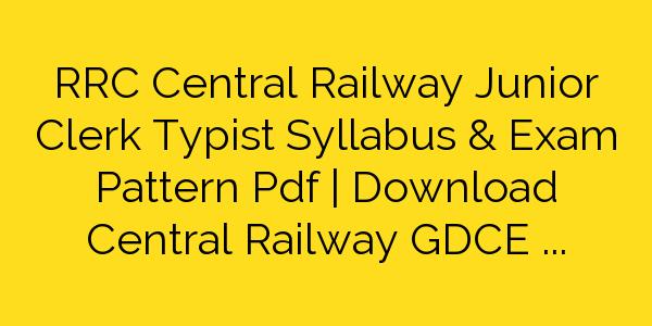 RRC Central Railway Junior Clerk Typist Syllabus & Exam Pattern Pdf | Download Central Railway GDCE Syllabus 2018