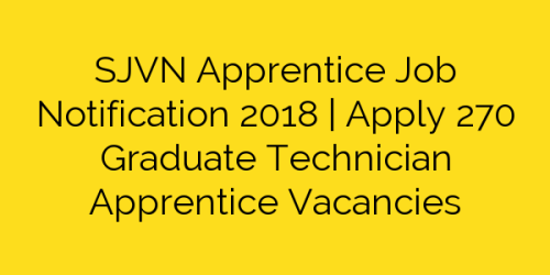 SJVN Apprentice Job Notification 2018 | Apply 270 Graduate Technician Apprentice Vacancies