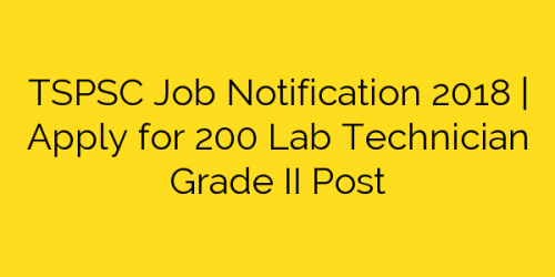 TSPSC Job Notification 2018 | Apply for 200 Lab Technician Grade II Post