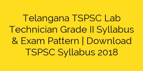 Telangana TSPSC Lab Technician Grade II Syllabus & Exam Pattern   Download TSPSC Syllabus 2018