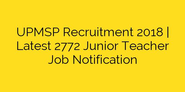 UPMSP Recruitment 2018 | Latest 2772 Junior Teacher Job Notification