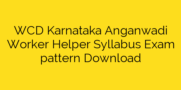 WCD Karnataka Anganwadi Worker Helper Syllabus Exam pattern Download