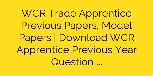 WCR Trade Apprentice Previous Papers, Model Papers | Download WCR Apprentice Previous Year Question Paper Pdf