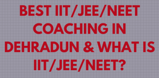 Best IIT/JEE/NEET Coaching in Dehradun & What is IIT/JEE/NEET?