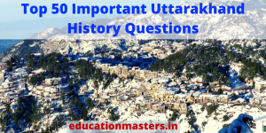Top 50 important Uttarakhand history questions