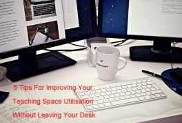 5 Tips For Improving Your Teaching Space Utilisation Without Leaving Your Desk