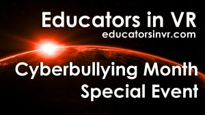 Educators in VR Cyberbullying Month Special Event 2021.