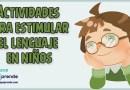 Actividades para estimular el lenguaje, DESARROLLAR EL LENGUAJE