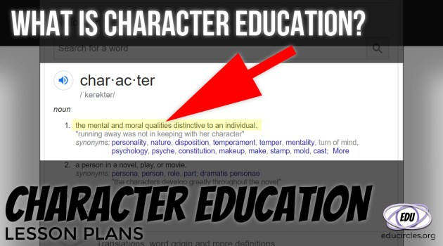 "What is Character Education - character is the ""mental and moral qualities distinctive to an individual."""