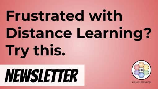 Frustrated with Distance Learning? Try this.