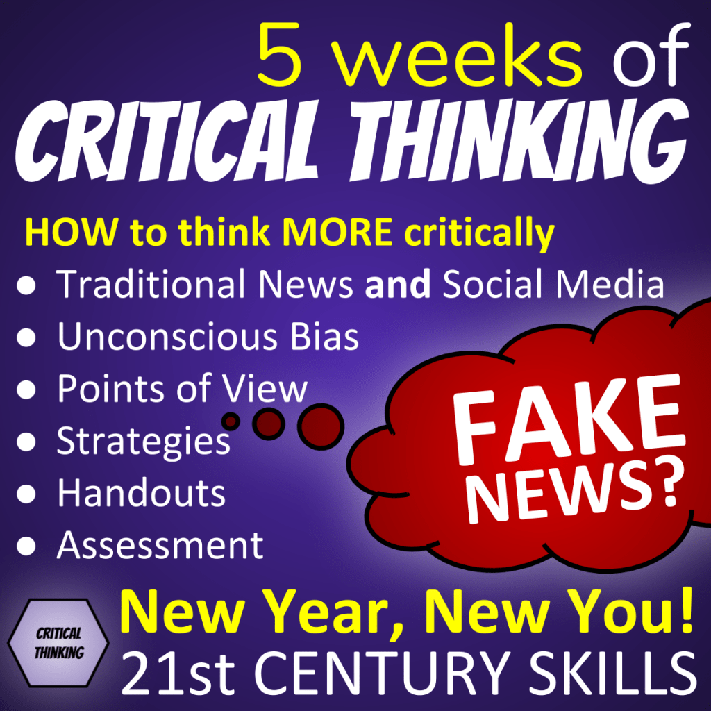 5 weeks of Critical Thinking Lesson Plans - Teach students HOW to think MORE critically: Traditional News and Social Media, Unconscious Bias, Points of View, Strategies, Handouts, Assessment - New Year, New You! 21st Century Skills
