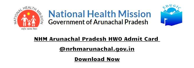NHM Arunachal Pradesh HWO Admit Card