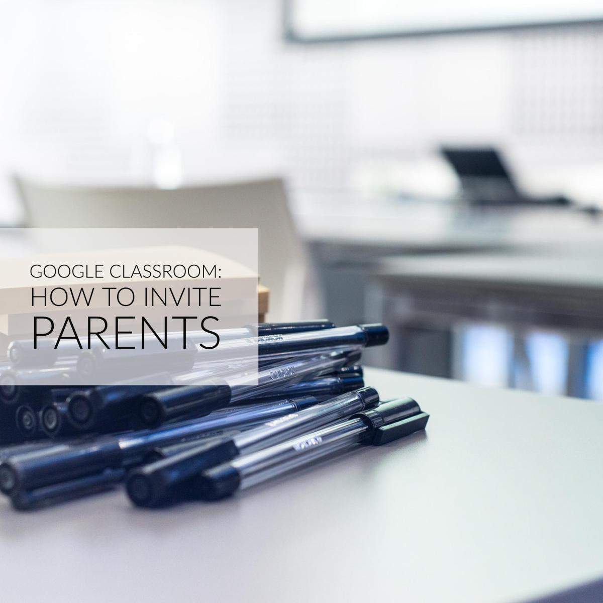 Google Classroom How to invite parents