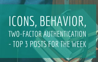 Icons, behavior, two-factor authentication – Top 3 posts for the week