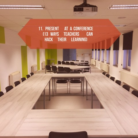 11. Present at a conference (13 Ways Teachers Can Hack Their Learning)
