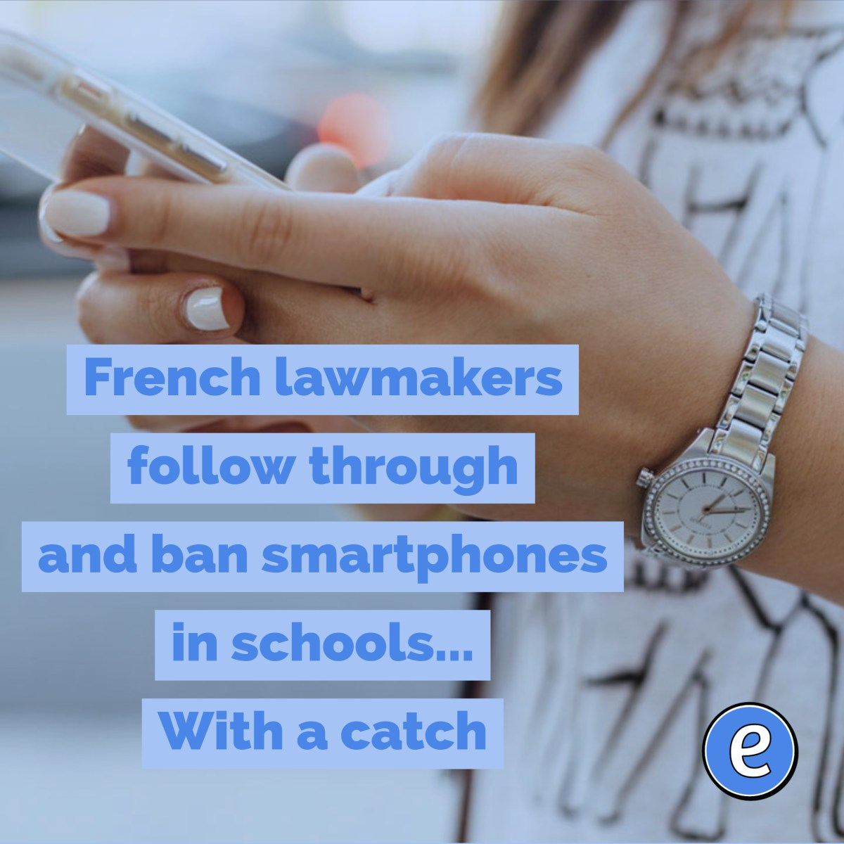 French lawmakers follow through and ban smartphones in schools... With a catch