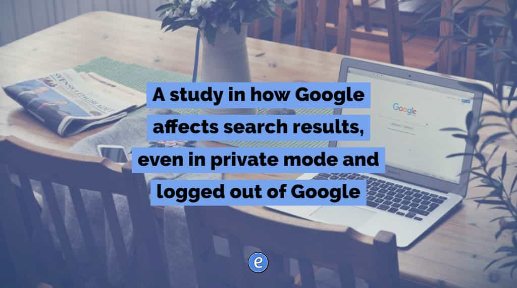 A study in how Google affects search results, even in private mode and logged out of Google