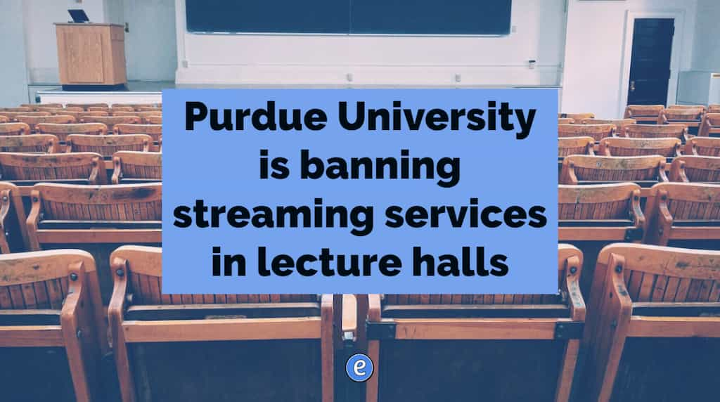 Purdue University is banning streaming services in lecture halls