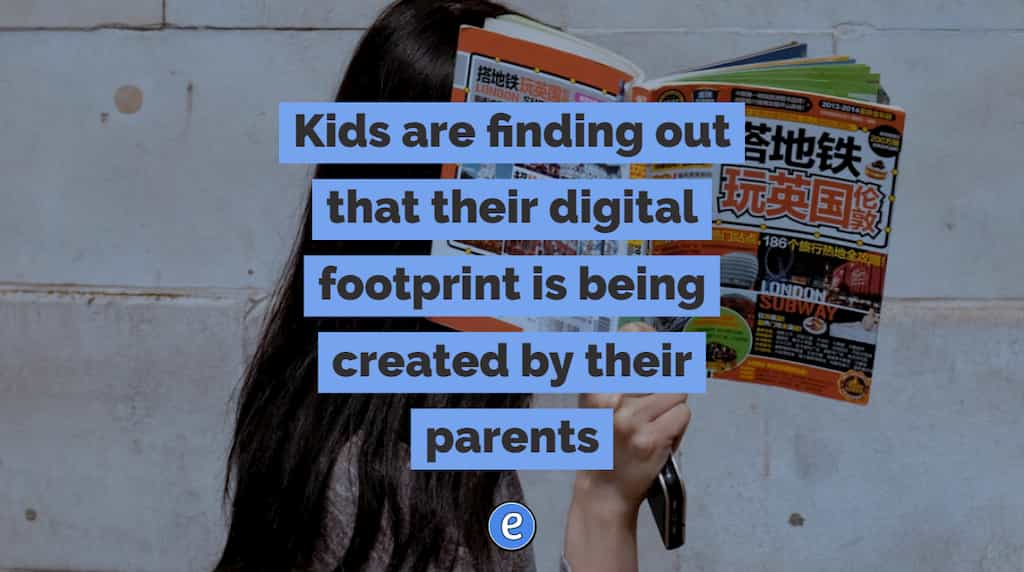 Kids are finding out that their digital footprint is being created by their parents
