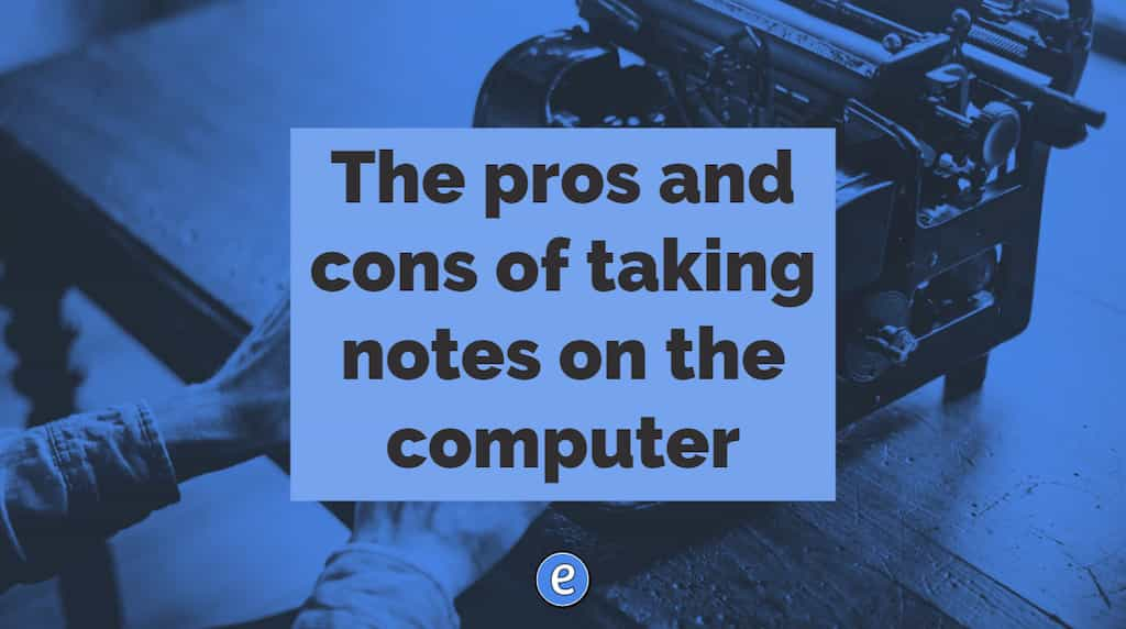 The pros and cons of taking notes on the computer