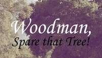 Woodman, Spare that Tree