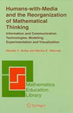 Humans-with-media and the Reorganization of Mathematical Thinking: information and communication technologies, modeling, experimentation and visualization