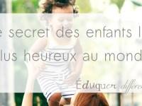Le secret des enfants les plus heureux au monde