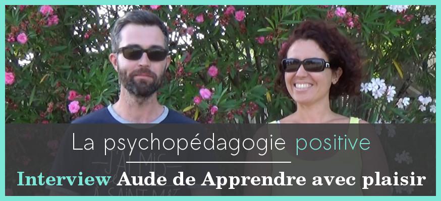 Psychopédagogie positive - Interview Aude de Apprendre avec plaisir