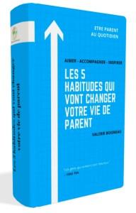 Les 5 habitudes qui vont changer votre vie de parent - Valérie Boisneau