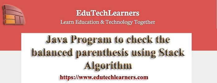 Java Program to check the balanced parenthesis using Stack Algorithm