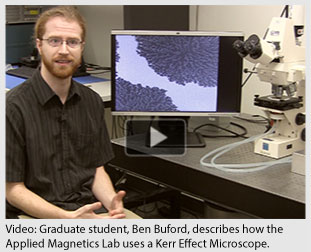 Video: Graduate student, Ben Buford, describes how the Applied Magnetics Lab uses a Kerr Effect Microscope.