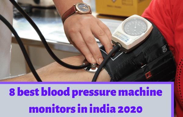 8 best blood pressure machine monitors in india (best bp machine) 2020