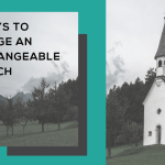 7 Ways To Change An Unchangeable Church