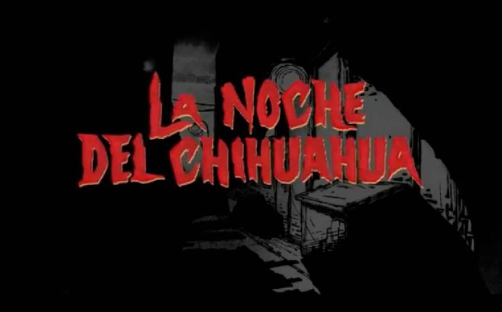 """""""La Noche del Chihuahua"""" (1/4)"""