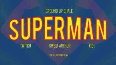 Twitch Ft. Kwesi Arthur & KiDi - Superman Mp3 Audio Download