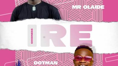 Mr Olaide Ft. Dotman - IRE (Goodness)