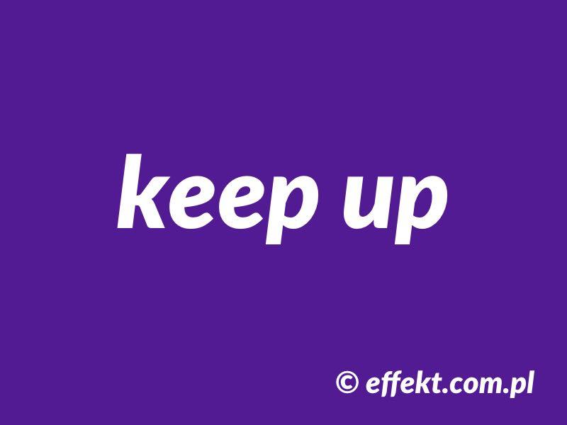keep up - znaczenie