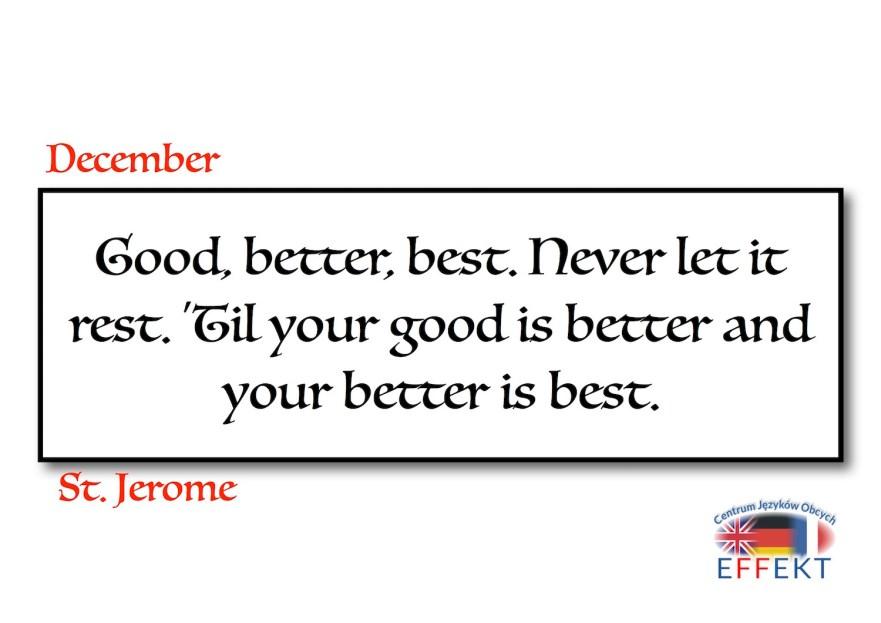 Good, better, best. Never let it rest. 'Til your good is better and your better is best