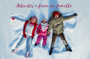Activités à faire en famille durant la semaine de relâche