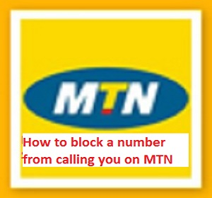 how to block a number from calling you on MTN Nigeria with Mobile Phone