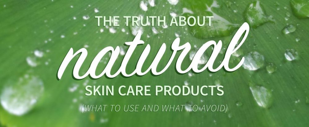 the truth about natural skin care products