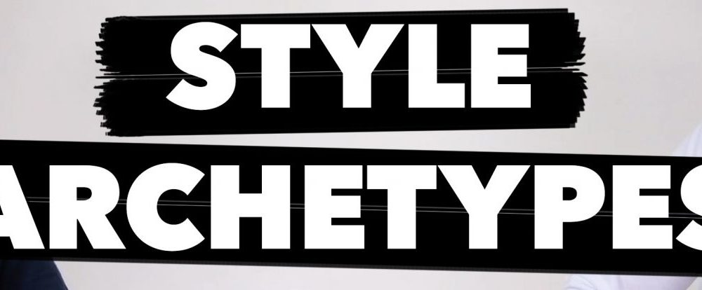 Style Archetypes: The key to dressing well while still being yourself